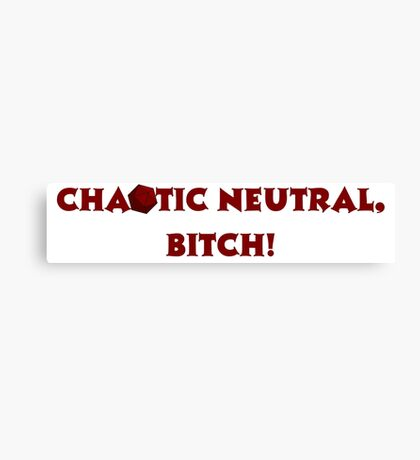 Chaotic Neutral, Bitch! D20 Canvas Print