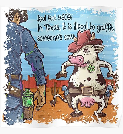 In Texas is illegal to graffiti someone's cow Poster