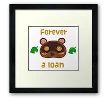 Tom Nook forever a loan Framed Print