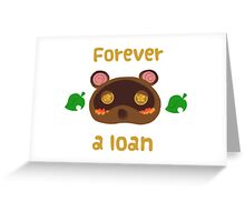 Tom Nook forever a loan Greeting Card