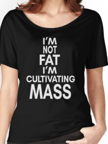 I'm Not Fat I'm Cultivating Mass - Its Always Sunny Women's Relaxed Fit T-Shirt