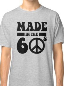 Made in the 60's Classic T-Shirt