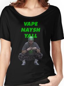 Vape Naysh Yall Women's Relaxed Fit T-Shirt