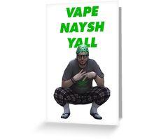 Vape Naysh Yall Greeting Card