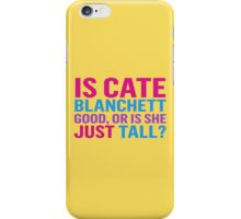 Is Cate Blanchett good, or just tall? iPhone Case/Skin