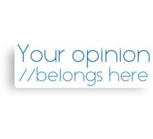 Your opinion Canvas Print