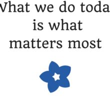Every morning we are born again. What we do today is what matters most  Sticker