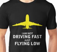 I am not driving fast just flying low Unisex T-Shirt