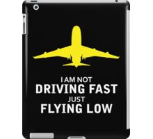 I am not driving fast just flying low iPad Case/Skin