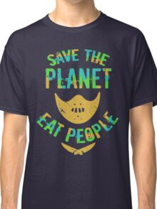 SAVE THE PLANET, EAT PEOPLE! Classic T-Shirt