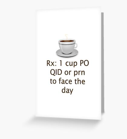 Doctor Prescribed Coffee As Needed To Face The Day Greeting Card