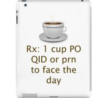 Doctor Prescribed Coffee As Needed To Face The Day iPad Case/Skin