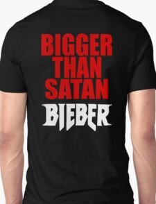 Bigger Than Satan _JUstin_BiebeR Unisex T-Shirt