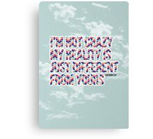 My Reality Is Different From Yours Canvas Print
