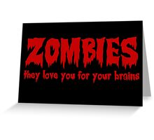 Zombies love you for your brains Greeting Card
