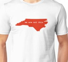 We Are Not This NC HB2 Unisex T-Shirt