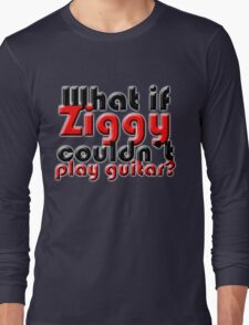 What if Ziggy couldn't play guitar? Long Sleeve T-Shirt