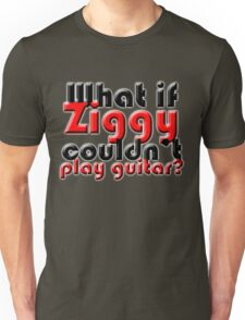 What if Ziggy couldn't play guitar? Unisex T-Shirt
