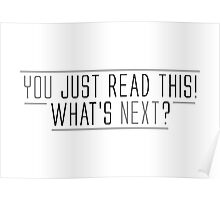 you just read this! what's next? Poster