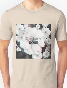 So i am ROSE!! Unisex T-Shirt