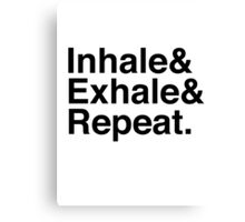 Inhale& Exhale& Repeat. Black Canvas Print