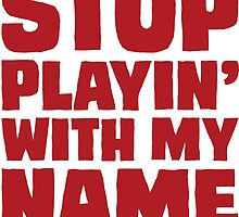 Stop playin with my name by Julian Lytle