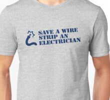 SAVE A WIRE STRIP AN ELECTRICIAN Unisex T-Shirt