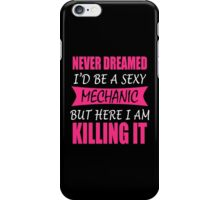 NEVER DREAMED I'd BE A SEXY MECHANIC BUT HERE I AM KILLING IT iPhone Case/Skin