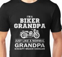 I'M A BIKER GRANDPA JUST LIKE A NORMAL GRANDPA EXCEPT MUCH COOLER Unisex T-Shirt