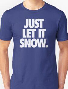 JUST LET IT SNOW. T-Shirt