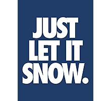 JUST LET IT SNOW. Photographic Print