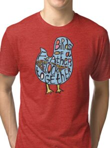 Birds of a feather flock together Tri-blend T-Shirt