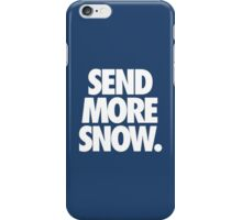 SEND MORE SNOW. iPhone Case/Skin