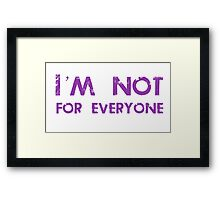 I'm Not For Everyone Framed Print