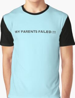 My Parents Failed Graphic T-Shirt