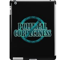 NO POLITICAL CORRECTNESS iPad Case/Skin
