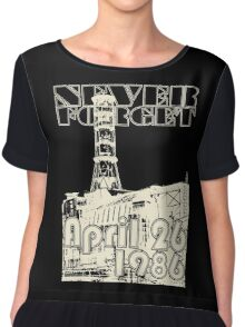NEVER FORGET April 26, 1986 Chiffon Top