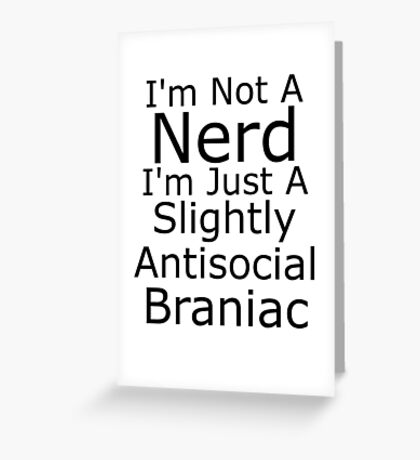 Not A Nerd [Larger] Greeting Card