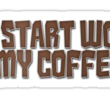 I will start working when my coffee does Sticker