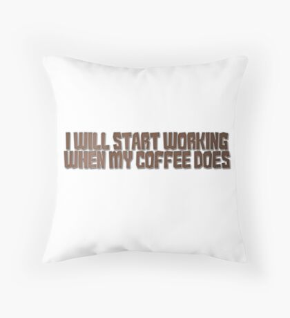 I will start working when my coffee does Throw Pillow