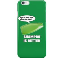 Shampoo is Better! iPhone Case/Skin