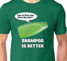 Shampoo is Better! Unisex T-Shirt