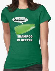 Shampoo is Better! Womens Fitted T-Shirt