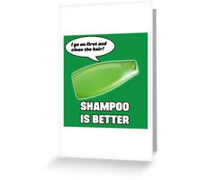 Shampoo is Better! Greeting Card