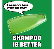 Shampoo is Better! Photographic Print