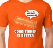Conditioner is Better! Unisex T-Shirt