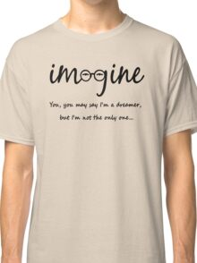 Imagine - John Lennon Tribute Typography Artwork - You may say I'm a dreamer, but I'm not the only one... Classic T-Shirt