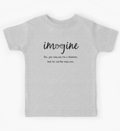 Imagine - John Lennon Tribute Typography Artwork - You may say I'm a dreamer, but I'm not the only one... Kids Tee