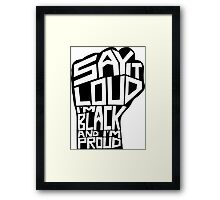 SAY IT LOUD: Black and Proud Framed Print