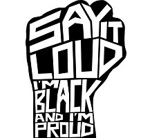 SAY IT LOUD: Black and Proud Photographic Print
